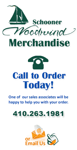 Call to order your Schooner Woodwind Merchandise today! 410-263-1981